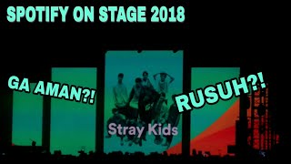 SPOTIFY ON STAGE 2018 VLOG (STRAY KIDS MARAH?!)