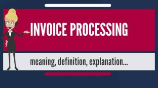 What is INVOICE PROCESSING? What does INVOICE PROCESSING mean? INVOICE PROCESSING meaning