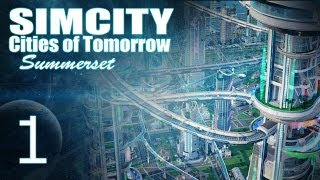 SimCity Cities Of Tomorrow - Summerset [PART 1] Clean, Futuristic City!