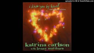 Katrina Carlson - I Know You By Heart