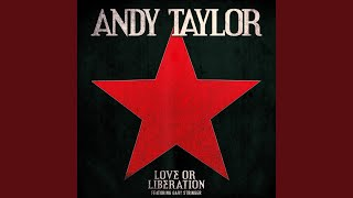ANDY TAYLOR - Love or liberation