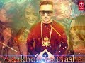 Aankhon ka nasha yo yo Honey Singh new official song present by Swaggers 2017