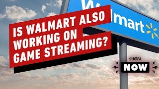 Walmart Reportedly Planning Its Own Game Streaming Service - IGN Now