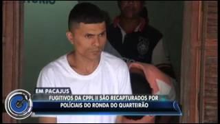 Em Pacajus-CE/ Fugitivos da CPPL II de Itaitinga são recapturados