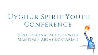Professional Success with Memtimin Abbas Koktarim (USY Conference in English)