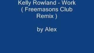 Kelly Rowland - Work ( Freemasons Club Remix ) only mp3