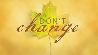 Don\'t Change