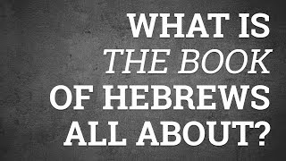 What Is the Book of Hebrews All About?