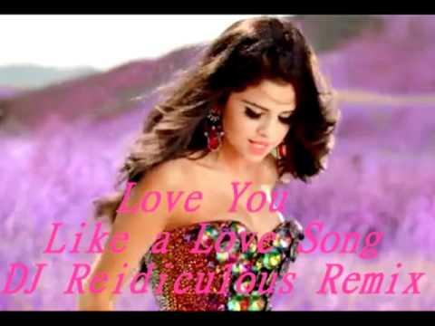 Selena Gomez & The Scene - Love You Like a Love Song (DJ Reidiculous Remix)