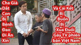 Cụ Già Dắt Con Bị Đao Đi Ăn Xin Và Cái Kết Bị Xua Đuổi- HuyLê ( Gãy TV Phiên Bản Việt Nam )