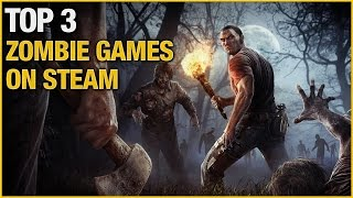 Top 3 Best Zombie Survival Games on Steam