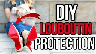 DIY - HOW TO PROTECT CHRISTIAN LOUBOUTIN RED BOTTOMS!