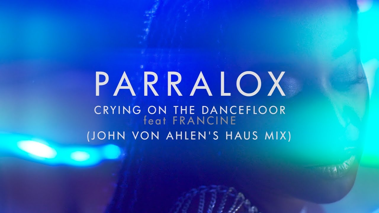 Parralox - Crying on the Dancefloor feat Francine (John von Ahlen's Haus Remix) (Music Video)