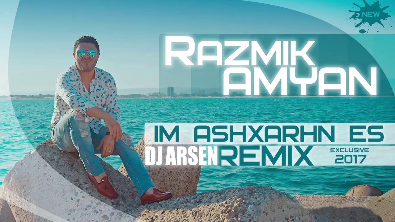 Razmik Amyan   Im Ashxarhn Es Dj Arsen Remix 2017