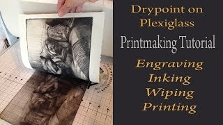 Printmaking Tutorial Demonstration: Drypoint From Plexiglass - Engraving, Inking, Wiping & Printing