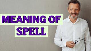 Spell | Meaning of spell