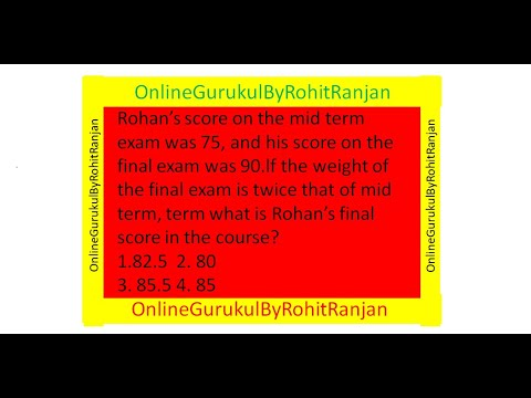 Rohan's score on the mid term exam was 75, and his score on the final exam was 90. lf the weight of the final exam is twice that of mid term, term what is Rohan's final score in the course? 1.82.5  2. 80 3. 85.5 4. 85