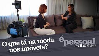 O que está na moda nos imóveis? | É Pessoal com  Thaís Herédia. Canal My News