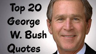Top 20 George W. Bush Quotes -  The 43rd President of the United States