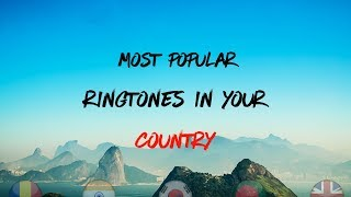 Top 5 Most Popular Ringtones In Your Country 2018