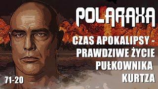 Polaraxa 71-20: Czas Apokalipsy – prawdziwe życie pułkownika Kurtza