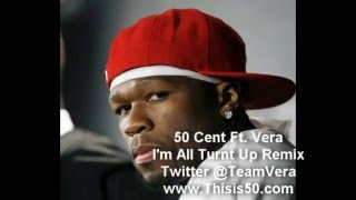 50 Cent Ft Vera - I'm All Turnt Up Remix