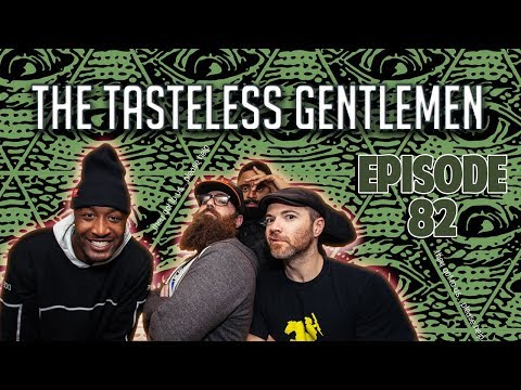 The Tasteless Gentlemen Show – Episode 82
