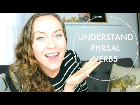 3 Reasons You Don't Understand Phrasal Verbs