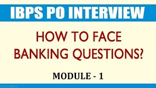 IBPS PO Interview... How to Face Banking Questions? – MODULE 1