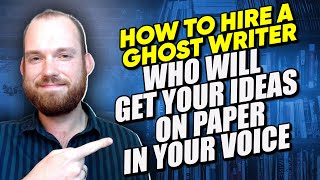 How to Hire a Ghostwriter Who Will Get Your Ideas on Paper in Your Voice