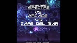 Spectre vs. Arcade vs. Cafe Del Mar | (DJ Chahed Mashup) | Alan Walker, Dimitri Vegas  Like Mike
