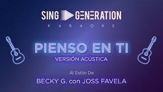 Joss Favela Ft.  Becky G   Pienso En Ti (V. Acústica)   Sing Generation Karaoke