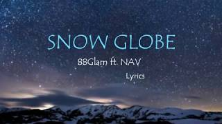 Snow Globe   88Glam Ft. NAV [ Lyrics ]