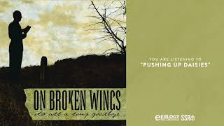 On Broken Wings - Pushing Up Daisies