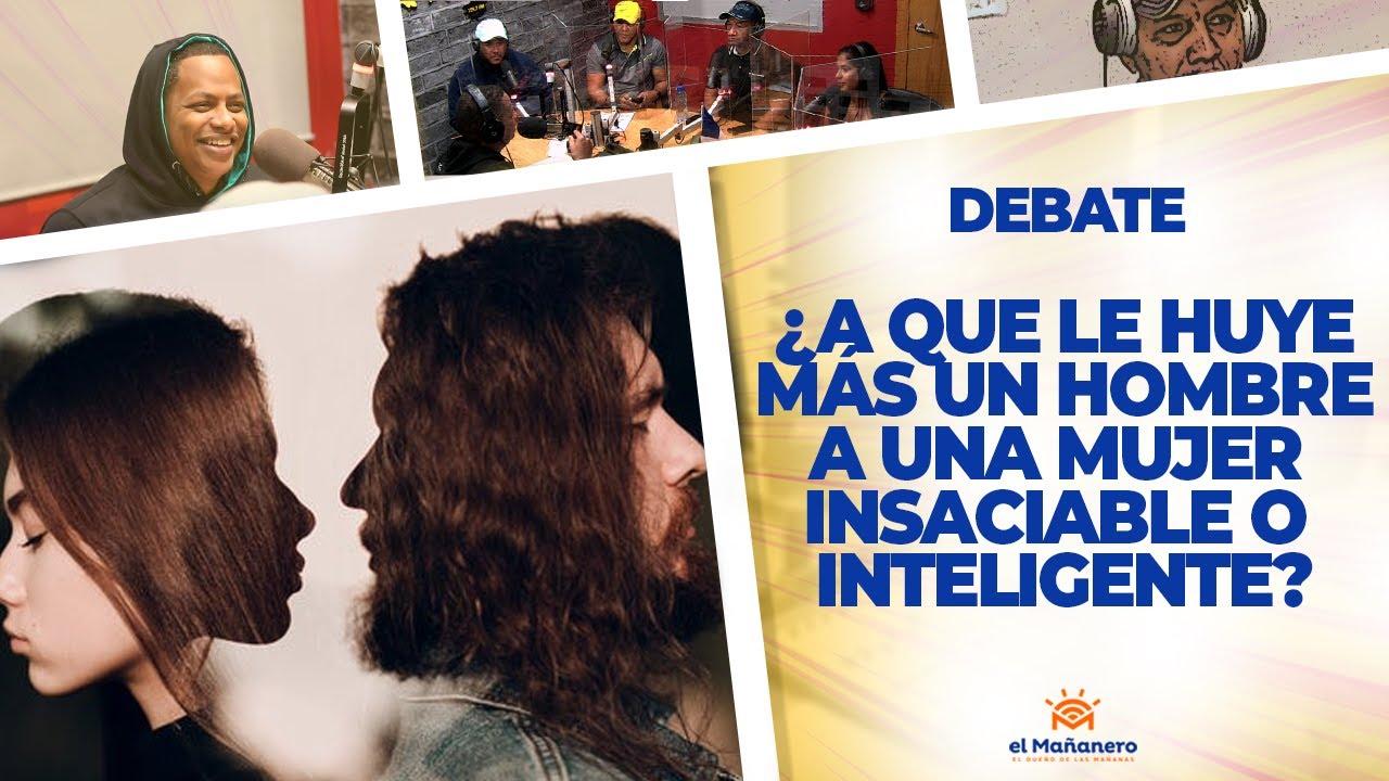 ¿A Una Mujer Insaciable o una Inteligente, A que le Huye más un Hombre? – El Debate