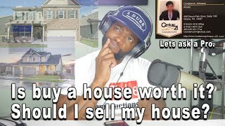 Is buying a house worth it?  Should I sell my house?