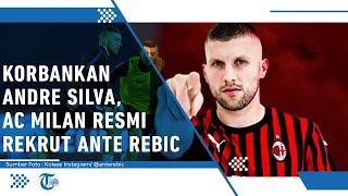 Resmi, AC Milan Rekrut Ante Rebic dan Menukarnya dengan Penyerang Timnas Portugal