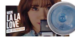 • WJSN • Cosmic Girl • La La Love • Line Distribution • 우주소녀 • 라라러브 •