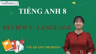 Review 2 ( Unit 4 – 5 – 6) – Tiếng Anh 8 chương trình mới - Cô Quang Thị Hoàn
