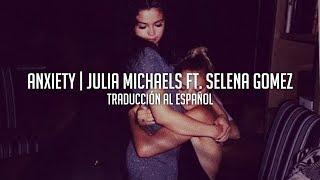 Anxiety   Julia Michaels Ft. Selena Gomez | Traducción Al Español