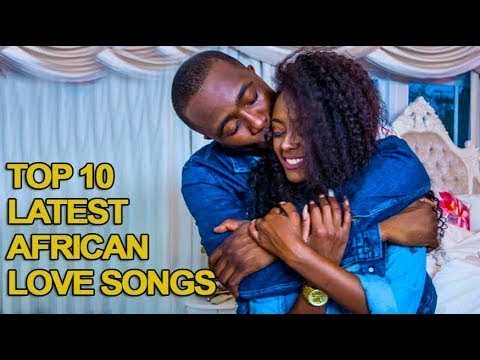 Top 10 Latest African Love Songs