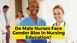 View the video Do Male Nurses Face Gender Bias in Nursing Education?
