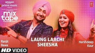 Laung Laachi/Sheesha Ep 9★ Harshdeep K & Ranjit B | T-Series Mixtape Punjabi Season 2 Radhika&Vinay