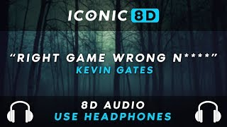 Kevin Gates   Right Game Wrong N**** (8D AUDIO)