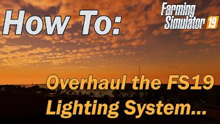 How to - Overhaul the Farming simulator 19 Lighting system including seasons