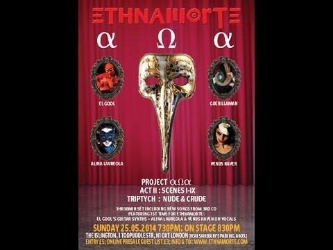 Project αΩα Act 2 : EthnaMorte live 25 May 2014 @ The Islington