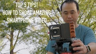 Top 5 Tips to Shoot Incredible Video with a Smartphone!