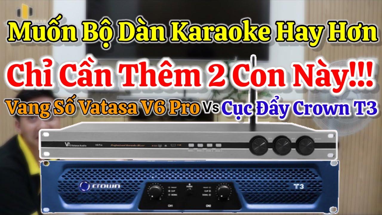 Kết hợp thực tế Cục đẩy Crown T3 và Vang số Vatasa V6 Pro trong dàn karaoke gia đình