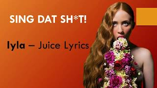LYRICS   Iyla   Juice (EXACT WORDS!!)