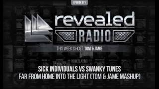 Sick Individuals vs Swanky Tunes Far From Home Into The Light Tom & Jame Mashup